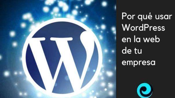 Por qué usar WordPress en la web de tu empresa