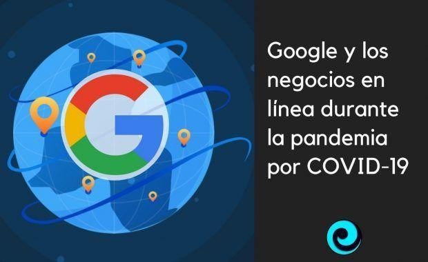 Google y los negocios en línea durante la pandemia por COVID-19